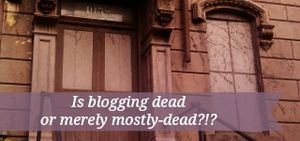 Is blogging dead